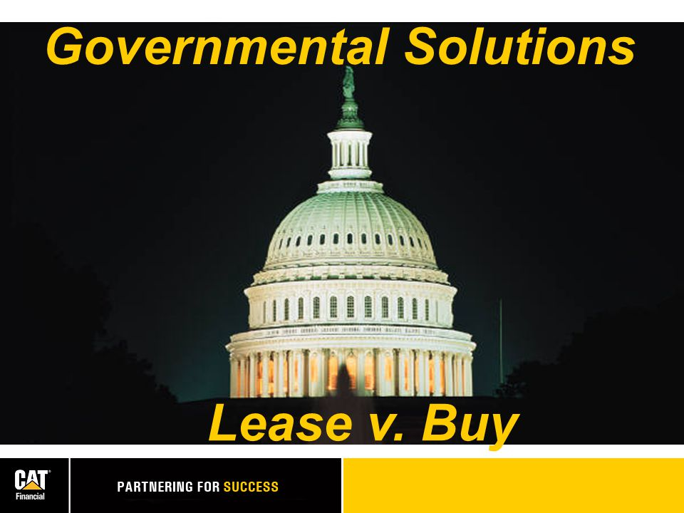 BUY Pay cash or finance price over a period of time You are the owner of the equipment At some point you look to trade-in or sell Non-Appropriations Clause