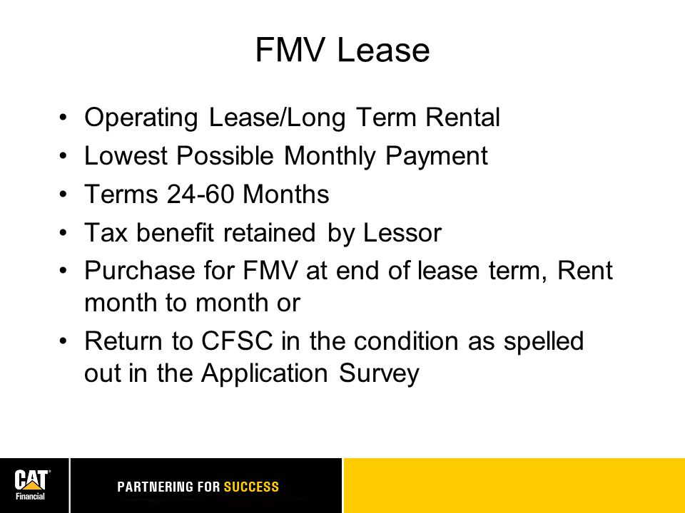 CVO Lease Same Benefits as FMV Predetermined purchase option at end of lease term Purchase or Finance Option At end of lease term can return to CFSC or rent month to month but option reverts to FMV