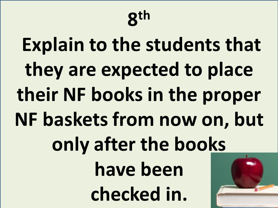 9 th And finally, let all students know that you can tell who places books in the wrong place.