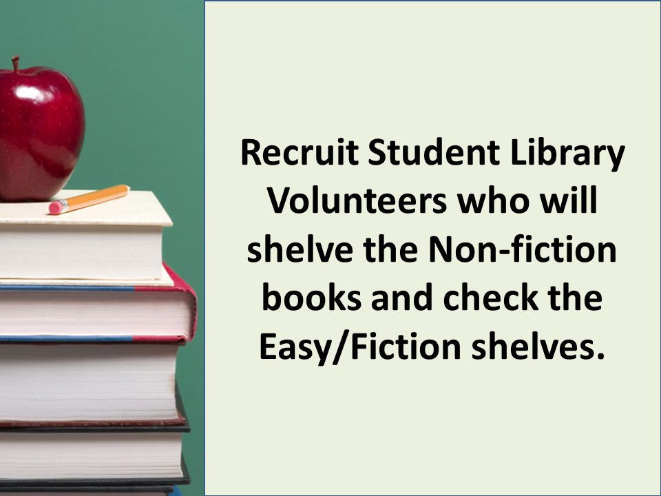 I always use the highest grade level in my building for library student volunteers.