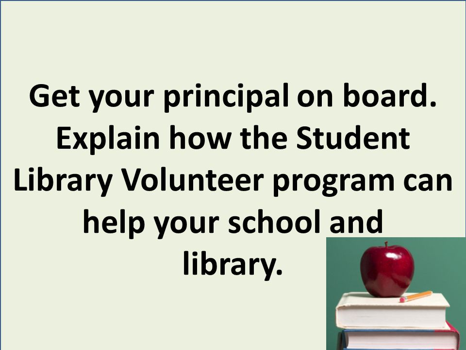 Promote the library volunteer program through advertising the incentives: Going to the front of the lunch line.