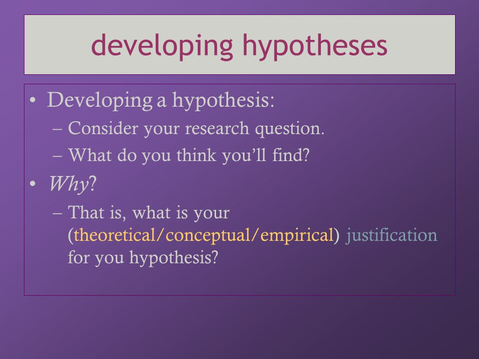 testing hypotheses How are you going to test your hypothesis.