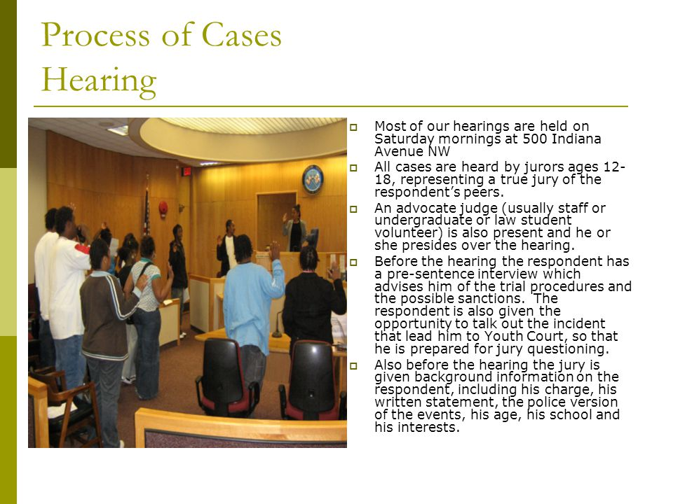 Process of Cases Hearing  During the hearing every respondent and parent is given his or her opportunity to speak and once again tell their side of the crime committed.