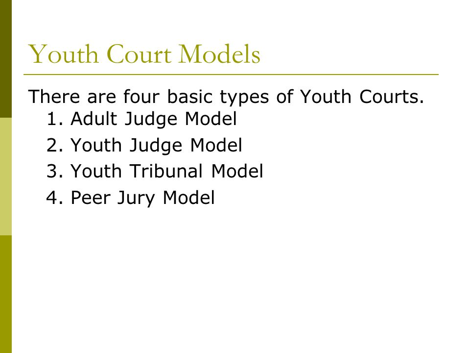 Adult Judge Model  The Adult Judge Model has youth volunteers serving in the roles of: Defense attorneys Prosecuting attorneys Jurors.