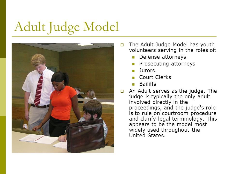 Youth Judge Model  The Youth Judge Model differs from the Adult Judge Model in that youth also serve in the role of judge.