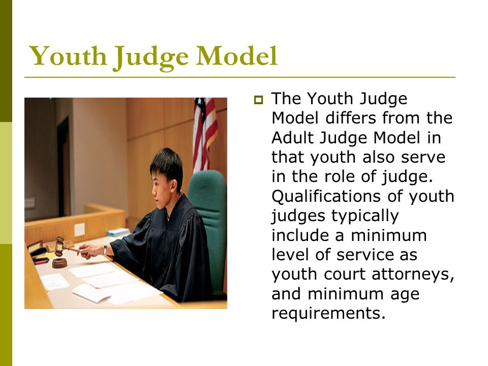 Youth Tribunal Model  The primary difference in this model and the other Youth Court Models is that there are no youth jurors.