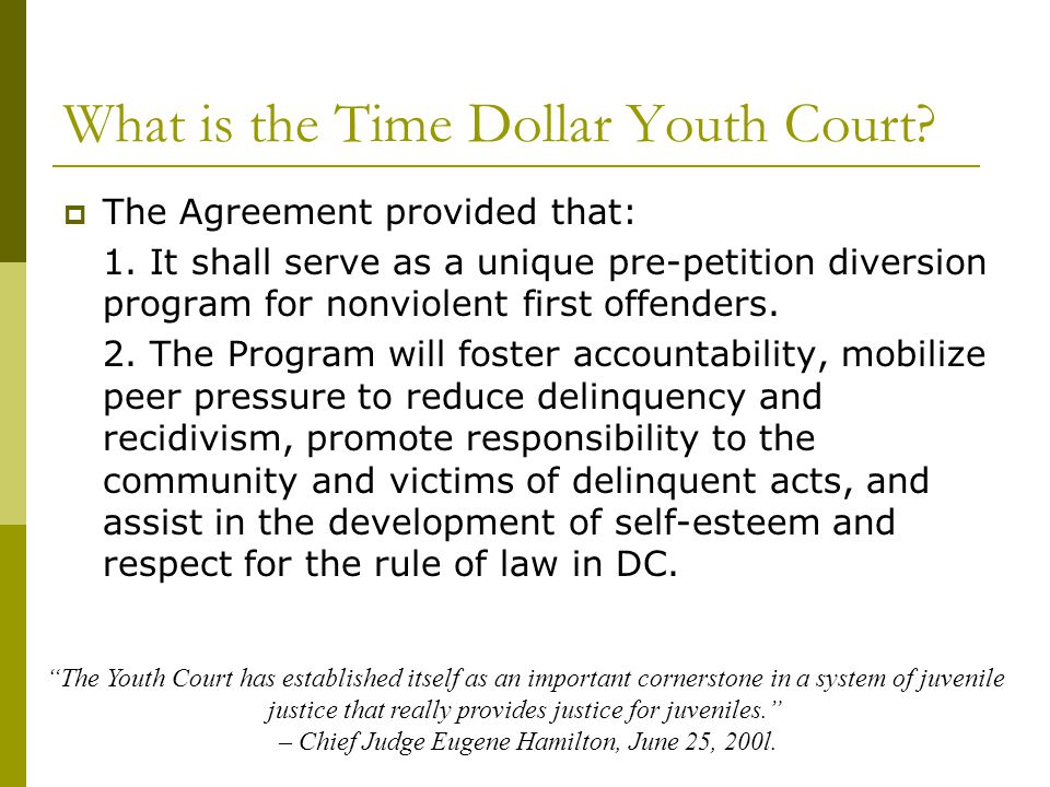 Mission The Time Dollar Youth Court (TDYC) is a court process authorized by the Washington, DC Superior Court for and by teenagers (12-18) that converts a youth's early encounters with the law into a turning point in that youth's life, leading to enhanced self-esteem, contribution and opportunity.