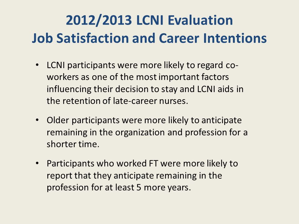 2012/2013 LCNI Evaluation Job Satisfaction and Career Intentions Participants who had participated in LCNI frequently were more likely to report that LCNI influenced their job satisfaction.