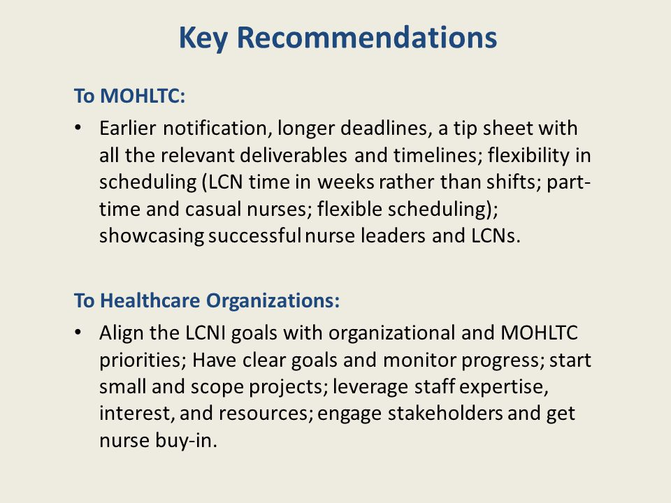 Key Recommendations To NHSRU-KTEP: Conduct retrospective and prospective designs and mixed methods to gain further insight into the impact and experiences at the micro (LCNs and other age cohorts of Registered Nurses and Registered Practical Nurses); meso (nurse leaders within health care organizations); and macro (provincial decision makers and associations); revise the survey item inventory by eliminating redundant items.