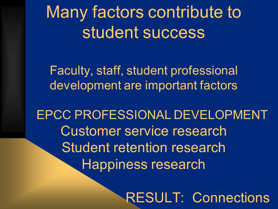 Customer Service Research identifies 4 key success factors Students and Employees as Customers Respect, Pride, Appreciation: employees treat customers as they are treated Training is a requirement: Policy, Listening, Communication Policy considerations: does it get in the way.