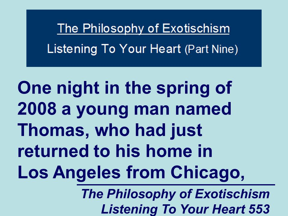 The Philosophy of Exotischism Listening To Your Heart 554 was getting ready to meet his friend Jeffrey.