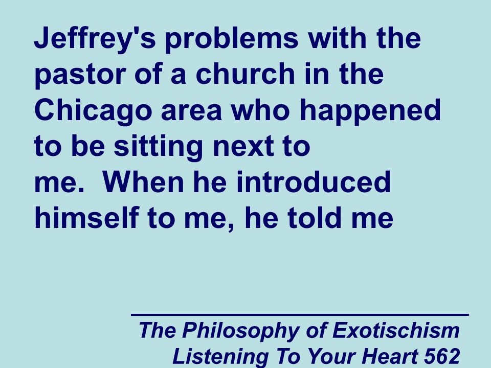 The Philosophy of Exotischism Listening To Your Heart 563 that I could call him Pastor Ron.