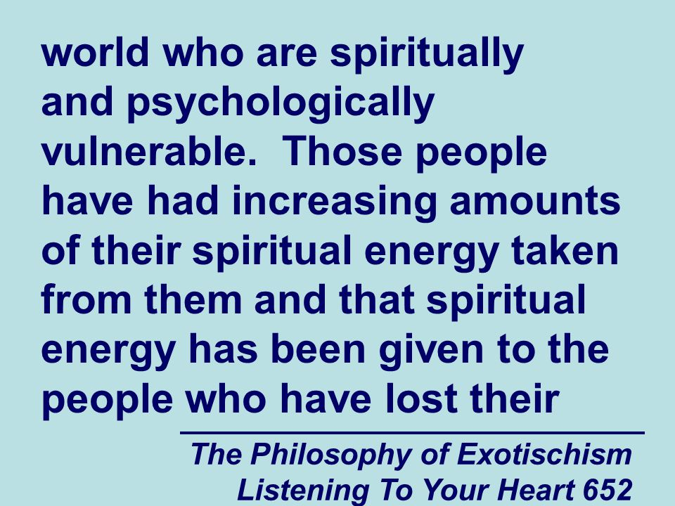 The Philosophy of Exotischism Listening To Your Heart 653 spiritual energy as a result of losing their faith.