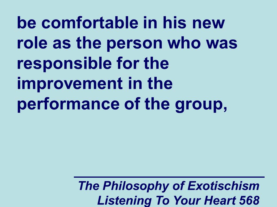 The Philosophy of Exotischism Listening To Your Heart 569 the other employees started to lose their motivation.