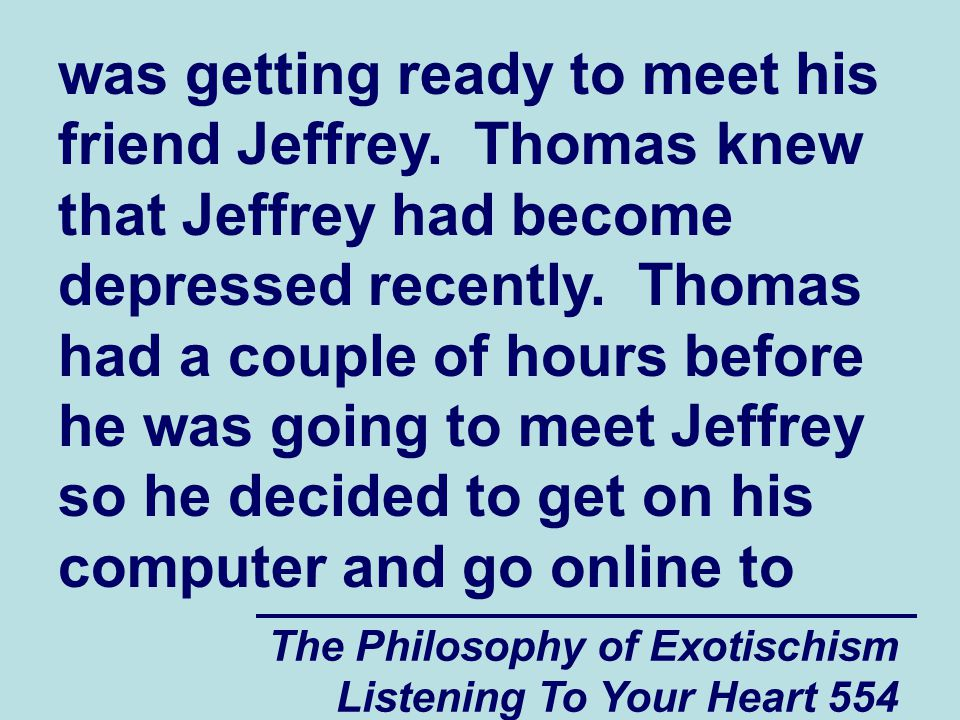The Philosophy of Exotischism Listening To Your Heart 555 see if he could find an answer to Jeffrey s problems there.