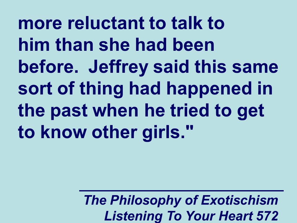 The Philosophy of Exotischism Listening To Your Heart 573 In regards to Jeffrey being bullied by his boss, Pastor Ron felt that the other employees did not want Jeffrey to get any benefit from the bullying that he had experienced.