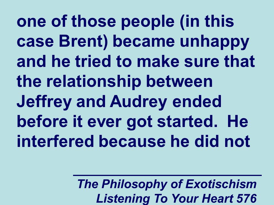 The Philosophy of Exotischism Listening To Your Heart 577 want Jeffrey s relationship with Audrey to become strong enough for Jeffrey to get any sort of benefit out of it.