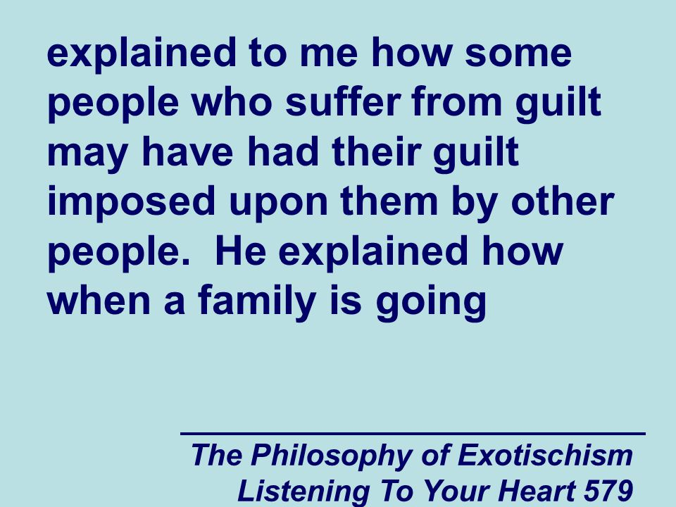 The Philosophy of Exotischism Listening To Your Heart 580 through a hard time (such as a death in the family or a financial set back) and a new family member comes along, there is a danger that some of the more aggressive and unkind members of the community that the family