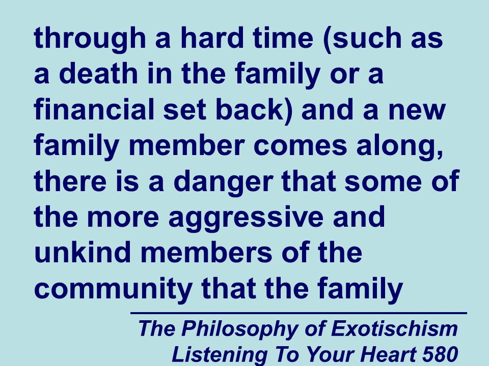 The Philosophy of Exotischism Listening To Your Heart 581 is involved in will start to put increased amounts of pressure on the family in an effort to hurt the family at a time when they are down and vulnerable.