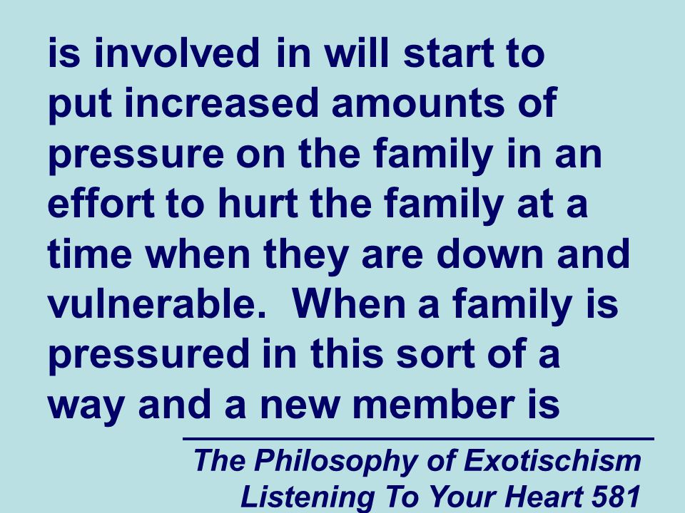 The Philosophy of Exotischism Listening To Your Heart 582 born into the family, there is a danger that the family will transfer the negative spiritual energy that is coming into them from the members of their community that are pressuring the family to the new family member.