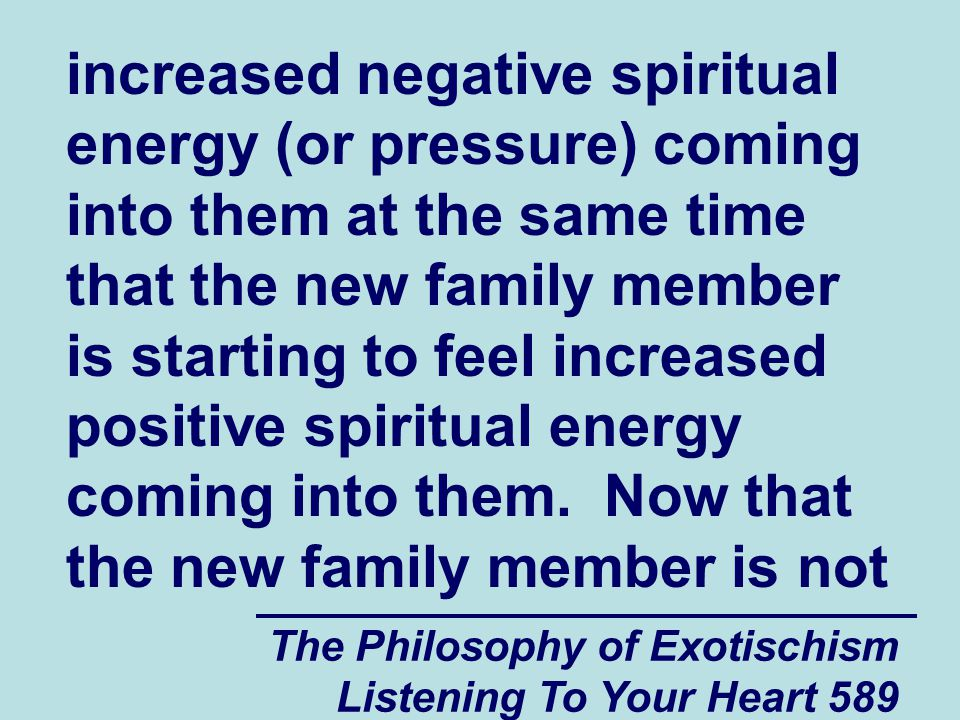 The Philosophy of Exotischism Listening To Your Heart 590 being used as the scapegoat for the family s problems (because of the fact that they have accepted guilt for what happened), the other family members will start absorbing the pressure that the new family member had been