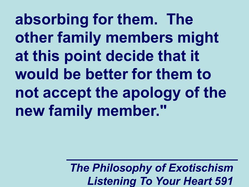 The Philosophy of Exotischism Listening To Your Heart 592 Below is an example of a spiritually and psychologically vulnerable new family member (Person B) being forced to absorb negative spiritual energy (or pressure) that is being sent from a member of the family's community on the left (Person A) to the other members of his (or her) family on the right (Persons C, D, E).