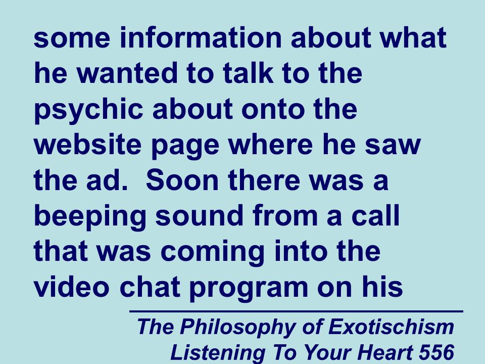 The Philosophy of Exotischism Listening To Your Heart 557 computer from the psychic in India.