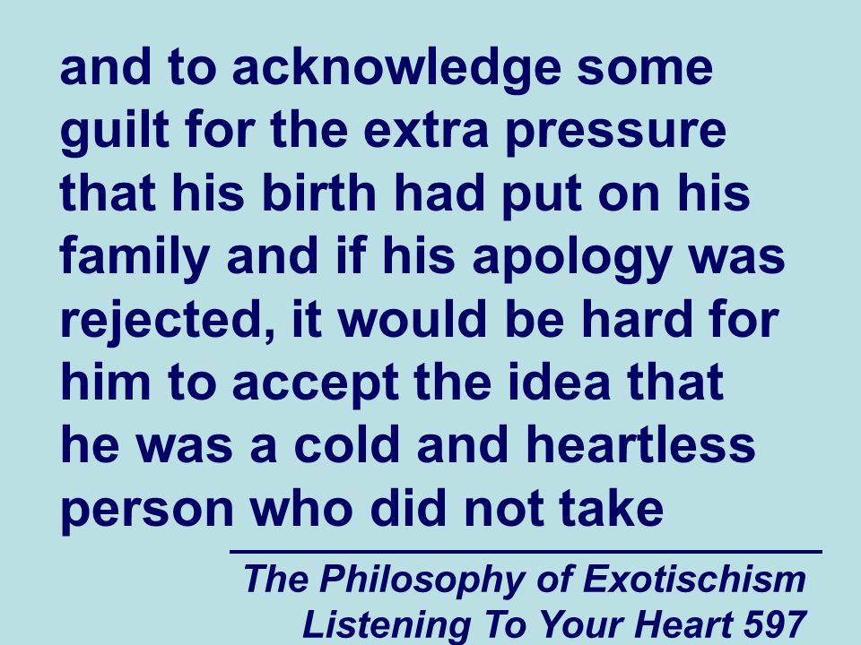 The Philosophy of Exotischism Listening To Your Heart 598 responsibility for the problems that he had caused.