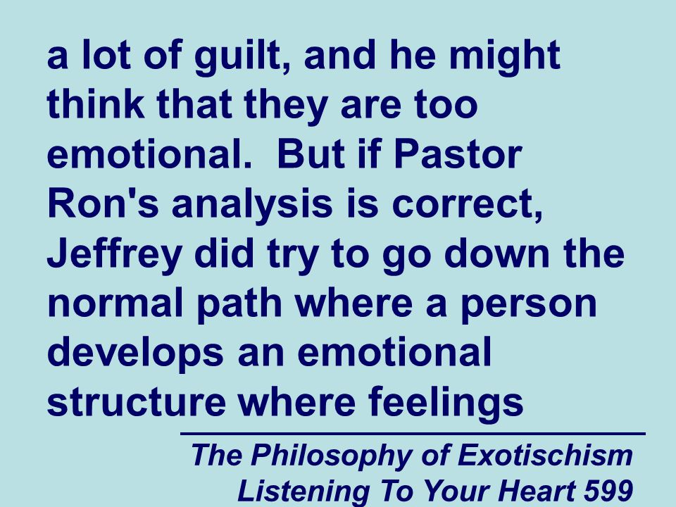 The Philosophy of Exotischism Listening To Your Heart 600 of guilt are normal.