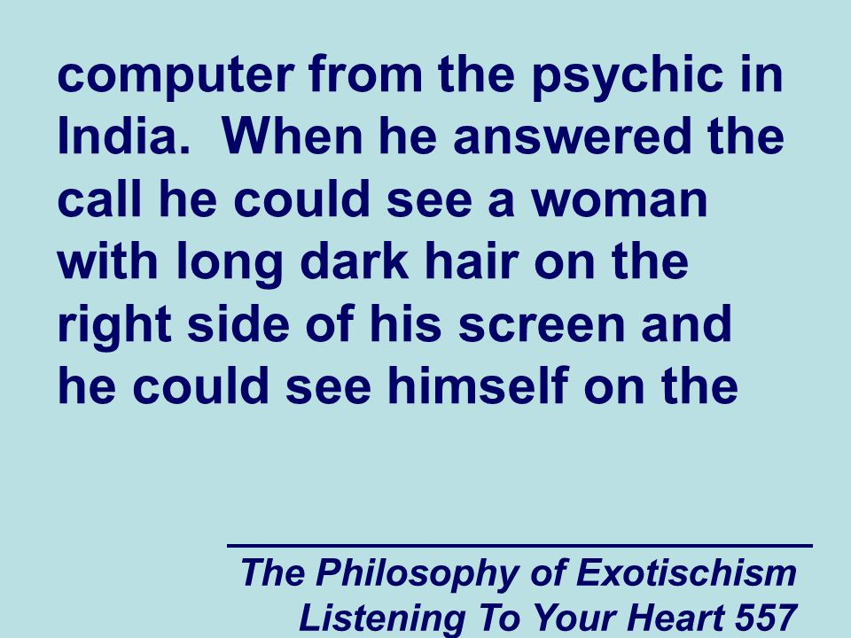 The Philosophy of Exotischism Listening To Your Heart 558 left.