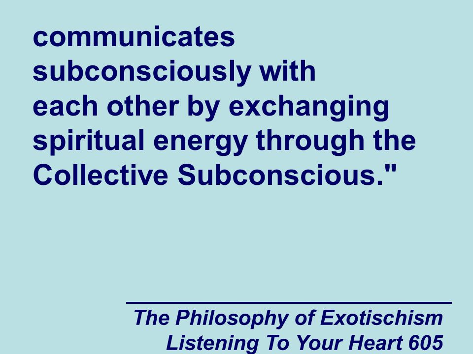 The Philosophy of Exotischism Listening To Your Heart 606 Group Member #3 Collective Subconscious of the Group Group Member #2Group Member #1