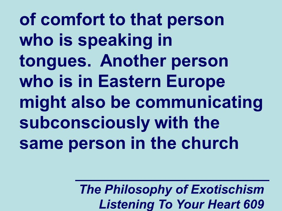 The Philosophy of Exotischism Listening To Your Heart 610 meeting who is speaking in tongues.