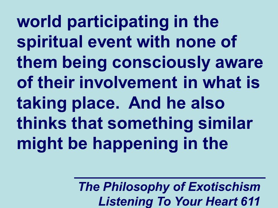 The Philosophy of Exotischism Listening To Your Heart 612 Collective Subconscious when a person is sick or delirious and where they appear to be speaking to someone who is not in the room.