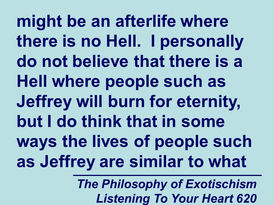 The Philosophy of Exotischism Listening To Your Heart 621 Hell was pictured to be like in the Bible.