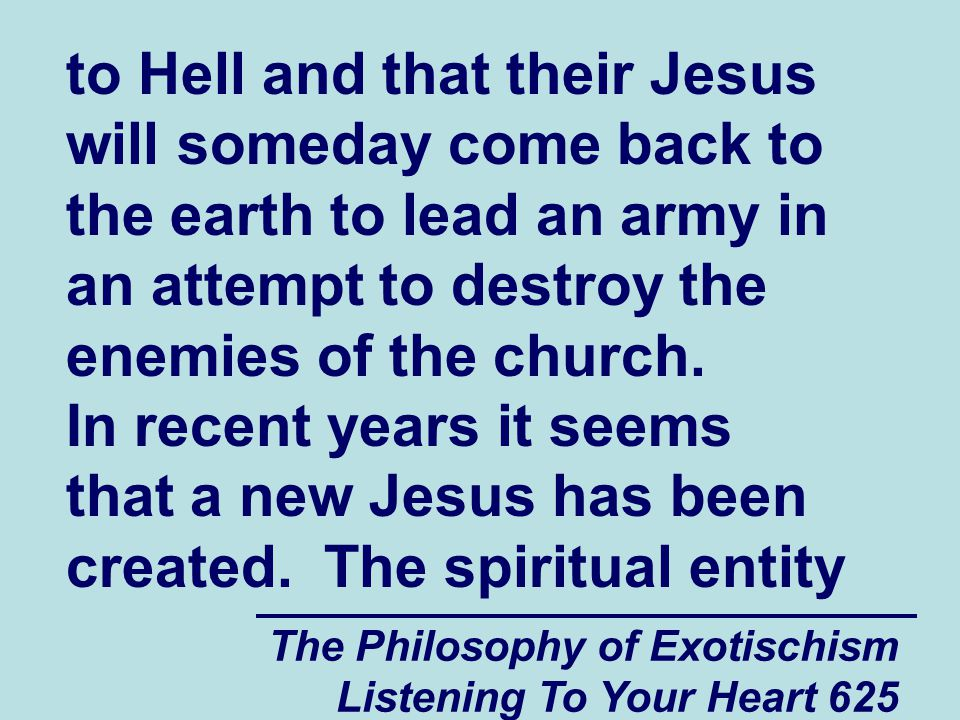 The Philosophy of Exotischism Listening To Your Heart 626 of the original Jesus (which is the combined spiritual energy of all the people who believe in the original Jesus) is still alive.