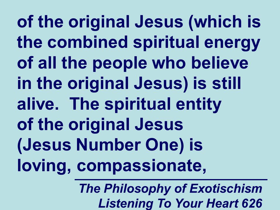 The Philosophy of Exotischism Listening To Your Heart 627 and forgiving.
