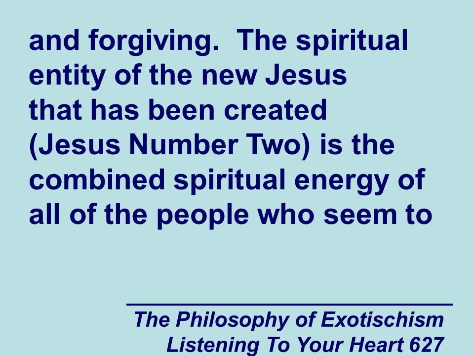 The Philosophy of Exotischism Listening To Your Heart 628 take pleasure in being cruel to people who are weak and who are eager to send other people to Hell.