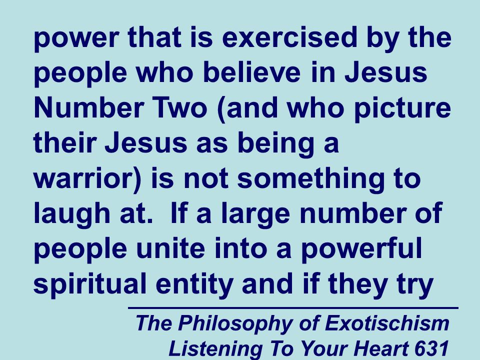 The Philosophy of Exotischism Listening To Your Heart 632 to hurt you spiritually, and if you do not have the spiritual resources to fight off and resist them, they could do a lot of spiritual and emotional damage to you by sending large amounts of negative spiritual energy into you.