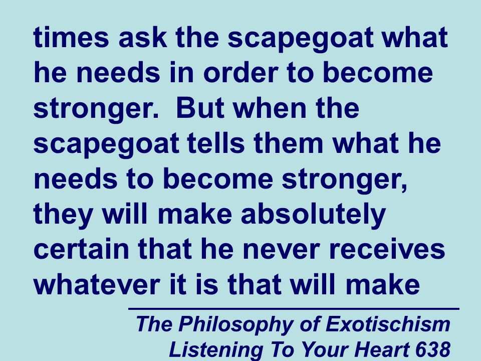 The Philosophy of Exotischism Listening To Your Heart 639 him stronger.