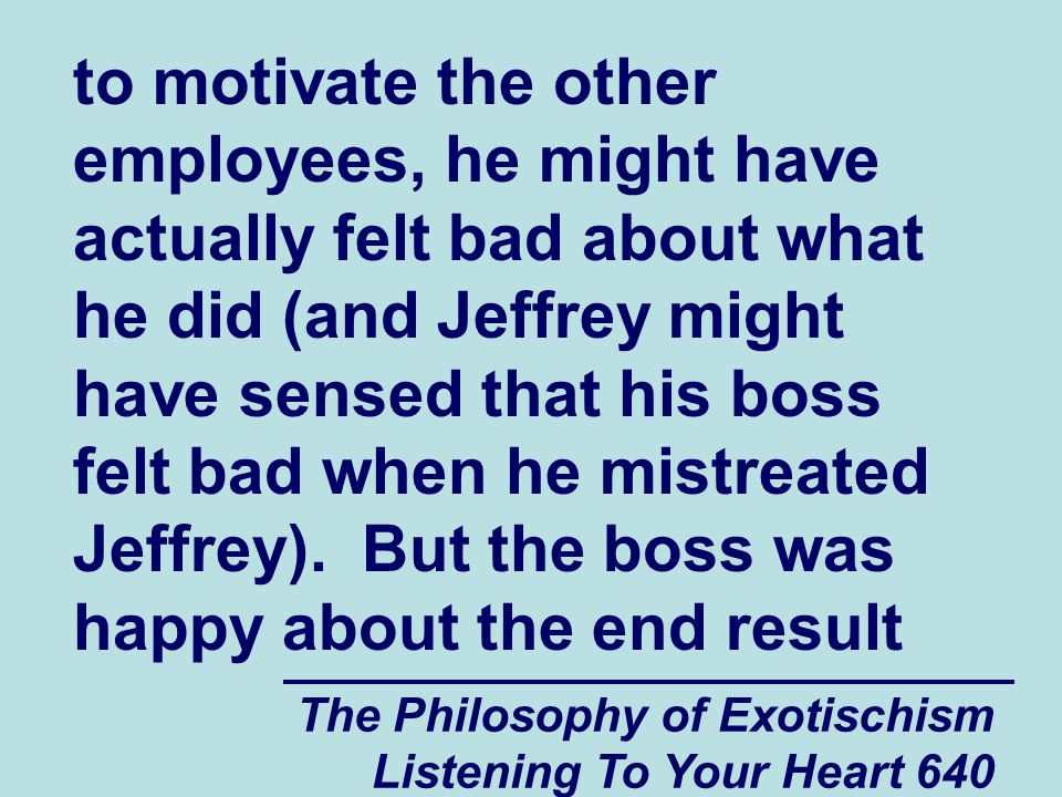 The Philosophy of Exotischism Listening To Your Heart 641 because mistreating Jeffrey motivated the other employees.
