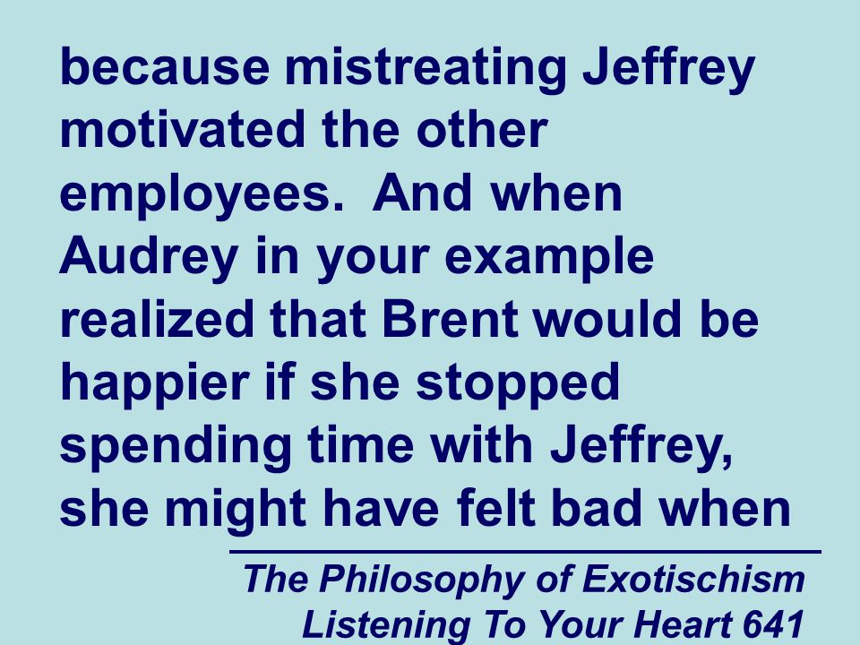 The Philosophy of Exotischism Listening To Your Heart 642 she saw how disappointed and confused Jeffrey was about what had happened.