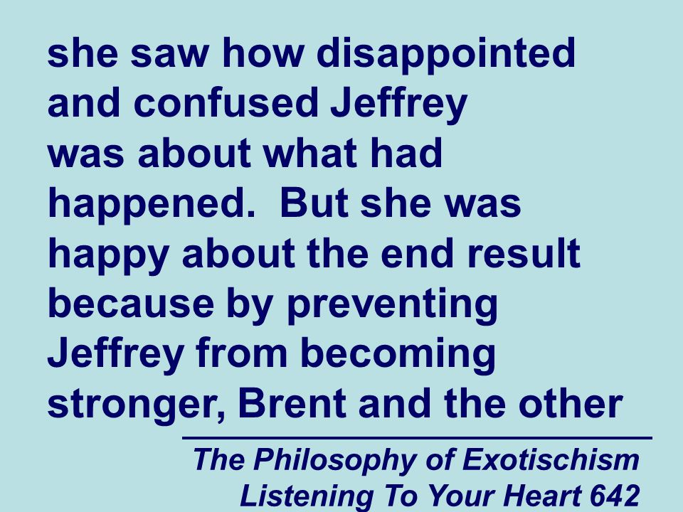 The Philosophy of Exotischism Listening To Your Heart 643 group members were allowed to continue holding on to spiritual energy that they would have lost if Audrey would have allowed Jeffrey to become stronger.