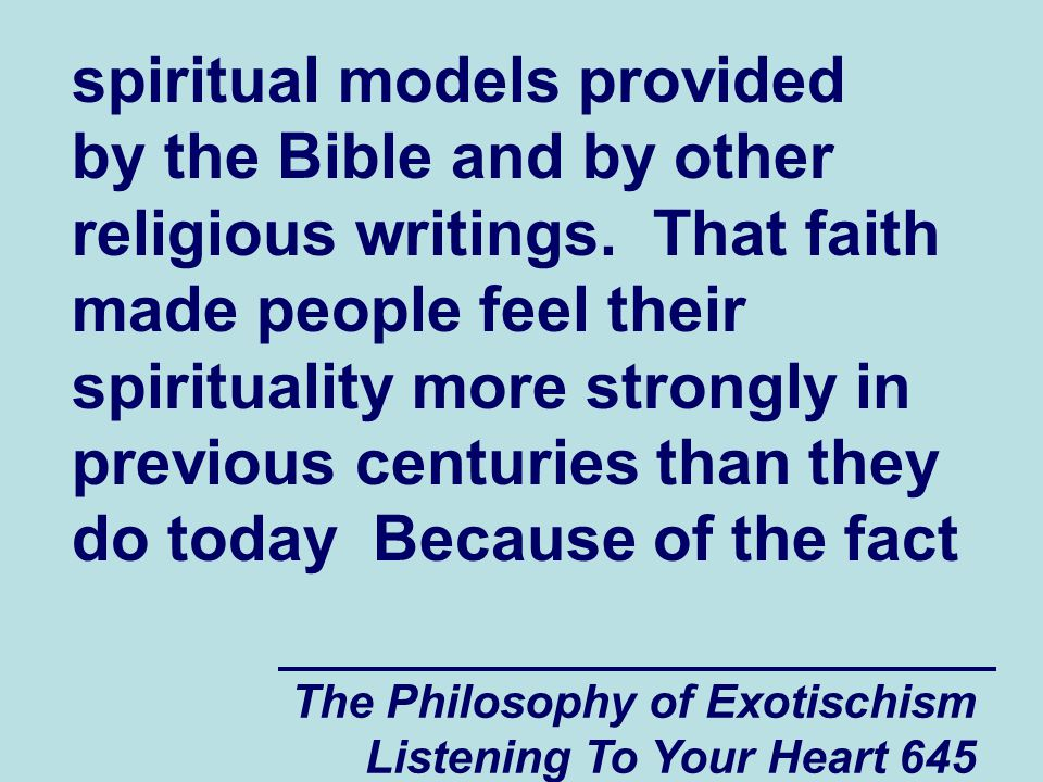 The Philosophy of Exotischism Listening To Your Heart 646 that people today do not really believe in their spiritual models (the religious myths), they are only able to feel their spirituality in a strong way when they steal spiritual energy from other people.