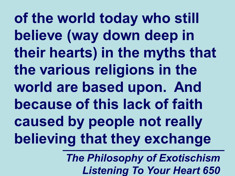The Philosophy of Exotischism Listening To Your Heart 651 spiritual energy with each other, people throughout the world today have less spiritual energy than they had in the past.