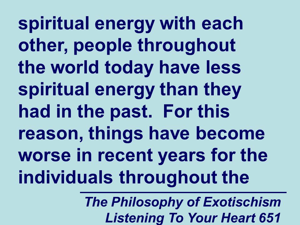 The Philosophy of Exotischism Listening To Your Heart 652 world who are spiritually and psychologically vulnerable.