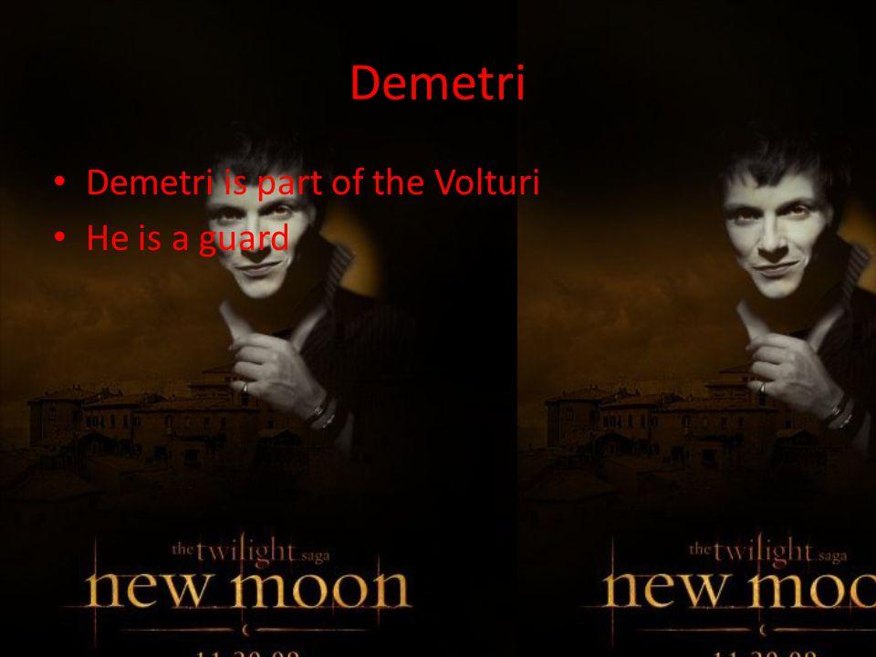 Demetri Demetri is part of the Volturi He is a guard