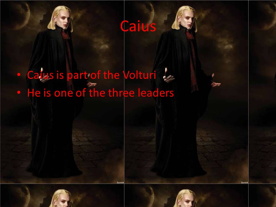 Caius Caius is part of the Volturi He is one of the three leaders