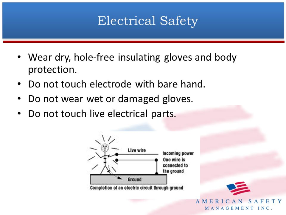 Electrical Safety (Cont.) Protect yourself from electric shock by insulating yourself from work and ground.
