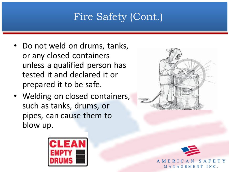 Fire Safety (Cont.) Connect work cable to the work as close to the welding area as practical to prevent welding current from traveling long paths and causing electric shock and fire hazards.