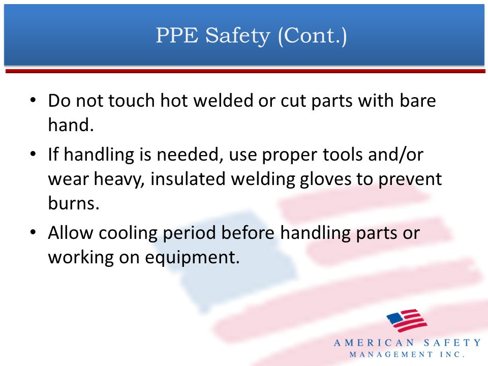 PPE Safety (Cont.) Wear welders cap and safety glasses with side shields.